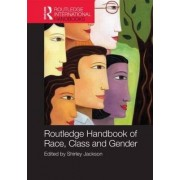 Routledge International Handbook of Race, Class and Gender by Shirley A. Jackson