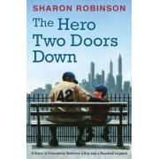 The Hero Two Doors Down: Based on the True Story of Friendship Between a Boy and a Baseball Legend by Sharon Robinson