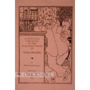 A Selective Checklist of the Published Works of Aubrey Beardsley by Mark Samuels Lasner