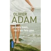 Je Vais Bien Ne T'en Fais Pas by Olivier Adam