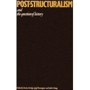 Post-Structuralism and the Question of History by Derek Attridge