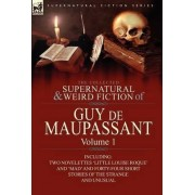 The Collected Supernatural and Weird Fiction of Guy de Maupassant by Guy de Maupassant