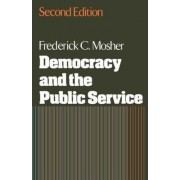 Democracy and the Public Service by Frederick C. Mosher