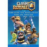 Clash Royale Guide Guide, Tips, Hacks, Cheats Mods, Apk, Download by Josh Abbott