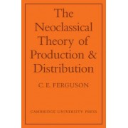 The Neoclassical Theory of Production and Distribution by C. E. Ferguson