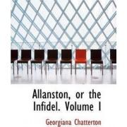 Allanston, or the Infidel. Volume I by Georgiana Chatterton