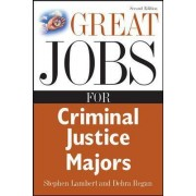 Great Jobs for Criminal Justice Majors by Stephen E. Lambert