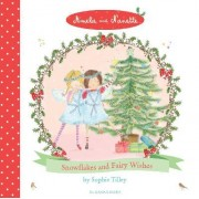 Amelie and Nanette: Snow Flakes and Fairy Wishes by Sophie Tilley