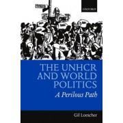 The UNHCR and World Politics by Gil Loescher