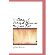 A History of Protestant Missions in the Near East by Julius Richter