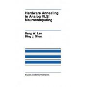 Hardware Annealing in Analog VLSI Neurocomputing by Bank W. Lee