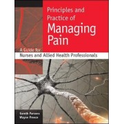 Principles and Practice of Managing Pain: A Guide for Nurses and Allied Health Professionals by Gareth Parsons