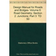 Design Manual for Roads and Bridges: Road Geometry. Section 2: Junctions. Part 3: The Geometric Layout of Signal-controlled Junctions and Signalised Roundabouts. Vol 6 by Stationery Office