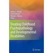 Treating Childhood Psychopathology and Developmental Disabilities by Johnny L. Matson