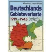 Deutschlands Gebietsverluste 1919-1945 by Manfred Weinhold
