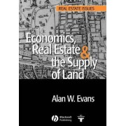 Economics, Real Estate and the Supply of Land by Alan Evans