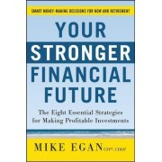 Your Stronger Financial Future: The Eight Essential Strategies for Making Profitable Investments by Mike Egan