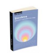 TREZIREA: ghid pentru o spiritualitate fara religie