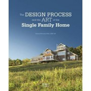 Design Process and the Art of the Single Family Home by Richard Bertman