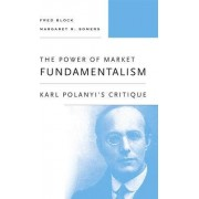 The Power of Market Fundamentalism by Fred L. Block