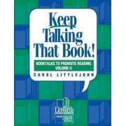 Keep Talking That Book! Booktalks to Promote Reading: Volume 2 by Carol Littlejohn