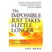 The Impossible Just Takes a Little Longer by Art Berg