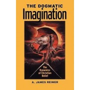 The Dogmatic Imagination: the Dynamics of Christian Belief by A.James Reimer