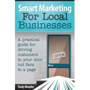 Smart Marketing for Local Businesses by Trudy Murphy