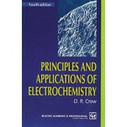 Principles and Applications of Electrochemistry by D. R. Crow