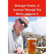 Stranger Poetry..a Journey Through the Mind...Volume 2