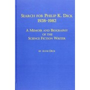 Search for Philip K.Dick, 1928-82 by Anne R. Dick