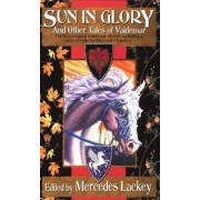 Sun in Glory and Other Tales of Valdemar by Mercedes Lackey