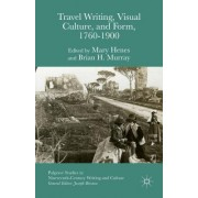 Travel Writing, Visual Culture, and Form, 1760-1900