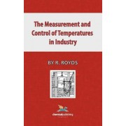 The Measurement and Control of Temperatures in Industry by R. Royds