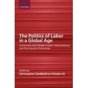 The Politics of Labor in a Global Age by Assistant Professor Department of Political Science Rudra Sil