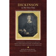Dickinson in Her Own Time: A Biographical Chronicle of Her Life, Drawn from Recollections, Interviews, and Memoirs by Family, Friends, and Associ