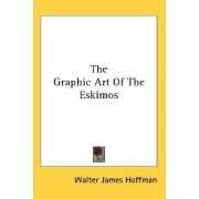 The Graphic Art of the Eskimos by Walter James Hoffman