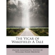 The Vicar of Wakefield by Edited By William Hand Browne Goldsmith