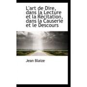 L'Art de Dire, Dans La Lecture Et La R Citation, Dans La Causerie Et Le Descours by Jean Blaize