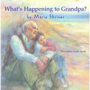 What's Happening to Grandpa? by M. Shriver