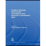 Political Change, Democratic Transitions and Security in Southeast Asia by Mely Caballero-Anthony