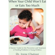 When Your Child Won't Eat or Eats Too Much by Irene Chatoor MD
