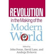 Revolution in the Making of the Modern World by John Foran
