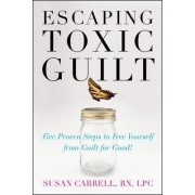 Escaping Toxic Guilt by Susan E. Carrell