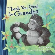 Thank You, God, for Grandpa by Amy Parker