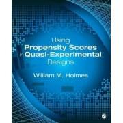 Using Propensity Scores in Quasi-Experimental Designs by William M. Holmes