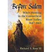 Before Salem: Witch Hunting in the Connecticut River Valley, 1647-1663