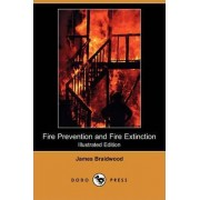 Fire Prevention and Fire Extinction (Illustrated Edition) (Dodo Press) by James Braidwood