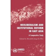 Neoliberalism and Institutional Reform in East Asia by Meredith Jung-En Woo
