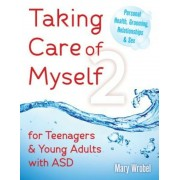 Taking Care of Myself2: For Teenagers and Young Adults with ASD, Paperback